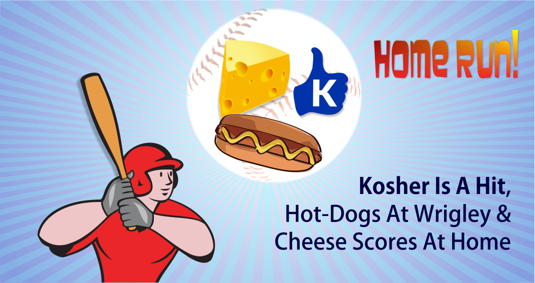 Kosher is a hit hot dogs at wrigley and cheese scores at for Kosher home